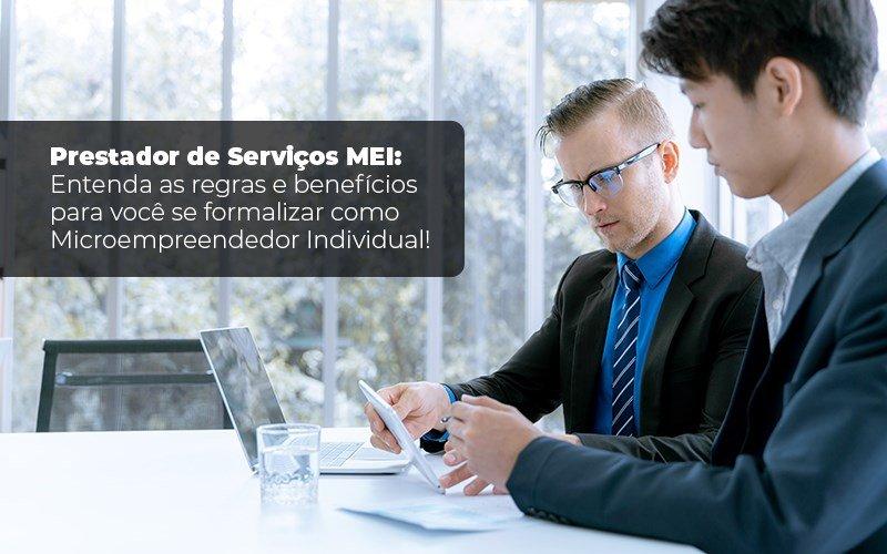 Prestador De Serviços Mei Entenda As Regras E Benefícios Para Você Se Formalizar Como Microempreendedor Individual Blog Liz Assessoria Financeira - Contabilidade KM
