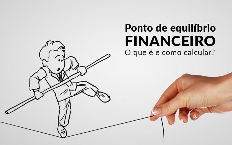 Ponto De Equilibrio Financeiro O Que E E Como Calcular Blog Davos Controladoria - Contabilidade KM