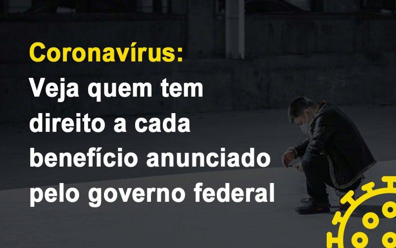 Coronavirus Veja Quem Tem Direito A Cada Beneficio Anunciado Pelo Governo Contabilidade Em Belo Horizonte Mg   Contabilidade Km Blog - Contabilidade KM