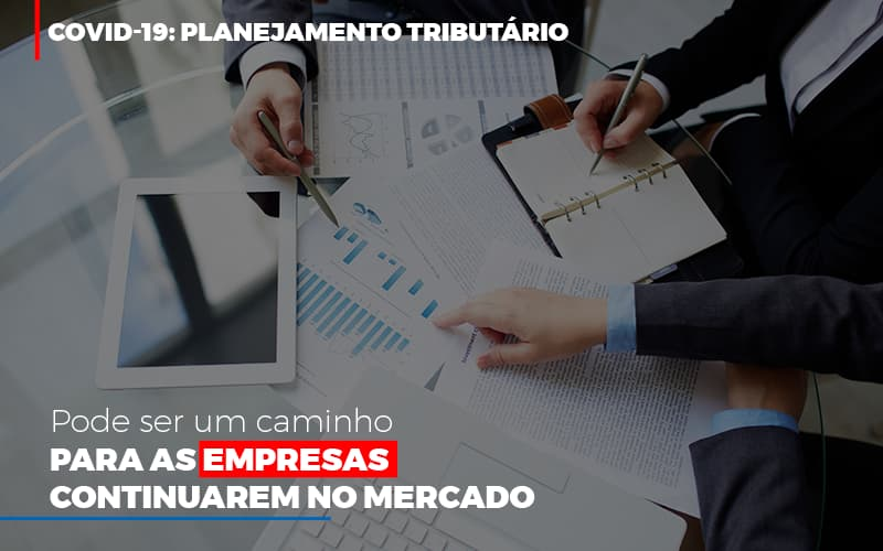 Covid 19 Planejamento Tributario Pode Ser Um Caminho Para Empresas Continuarem No Mercado Contabilidade Em Belo Horizonte Mg | Contabilidade Km Blog - Contabilidade KM