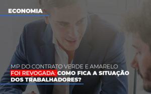 Mp Do Contrato Verde E Amarelo Foi Revogada Como Fica A Situacao Dos Trabalhadores - Contabilidade KM