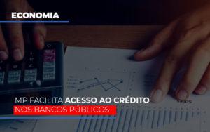 Mp Facilita Acesso Ao Criterio Nos Bancos Publicos - Contabilidade KM