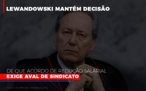 Lewandowski Mantem Decisao De Que Acordo De Reducao Salarial Exige Aval De Sindicato 800x500 Abrir Empresa Simples - Contabilidade KM