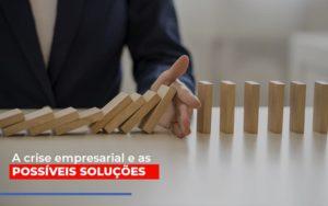 A Crise Empresarial E As Possiveis Solucoes - Contabilidade KM