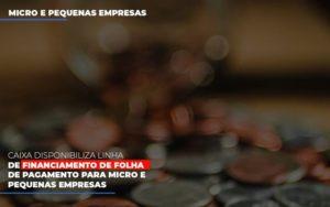 Caixa Disponibiliza Linha De Financiamento Para Folha De Pagamento Contabilidade Em Belo Horizonte Mg | Contabilidade Km Blog - Contabilidade KM