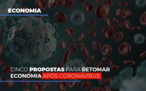 Cinco Propostas Para Retomar Economia Apos Coronavirus - Contabilidade KM