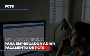 Definidas As Regas Para Empregador Adiar Pagamento De Fgts Contabilidade Em Belo Horizonte Mg | Contabilidade Km Blog - Contabilidade KM