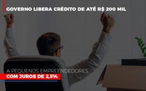 Governo Libera Credito De Ate 200 Mil A Pequenos Empreendedores Com Juros - Contabilidade KM