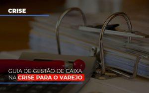 Guia De Gestao De Caixa Na Crise Para O Varejo (1) Contabilidade Em Belo Horizonte Mg | Contabilidade Km Blog - Contabilidade KM