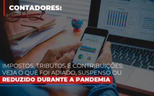 Impostos Tributos E Contribuicoes Veja O Que Foi Adiado Suspenso Ou Reduzido Durante A Pandemia - Contabilidade KM