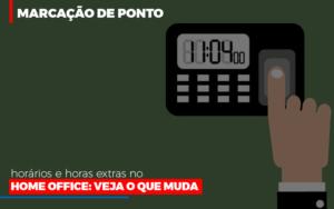 Marcacao De Pontos Horarios E Horas Extras No Home Office - Contabilidade KM