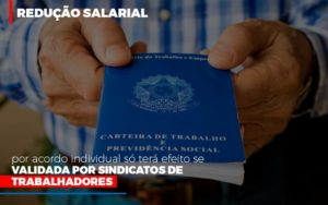 Reducao Salarial Por Acordo Individual So Tera Efeito Se Validada Por Sindicatos De Trabalhadores - Contabilidade KM