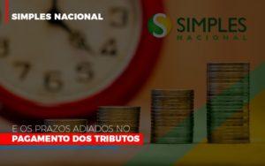 Simples Nacional E Os Prazos Adiados No Pagamento Dos Tributos - Contabilidade KM