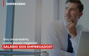Sou Empresario Como Posso Negociar Salario Dos Empregados Contabilidade Em Belo Horizonte Mg | Contabilidade Km Blog - Contabilidade KM