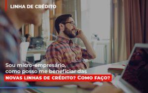 Sou Micro Empresario Com Posso Me Beneficiar Das Novas Linas De Credito 1 Contabilidade Em Belo Horizonte Mg | Contabilidade Km Blog - Contabilidade KM