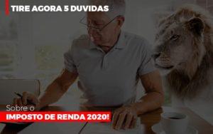 Tire Agora 5 Duvidas Sobre O Imposto De Renda 2020 - Contabilidade KM