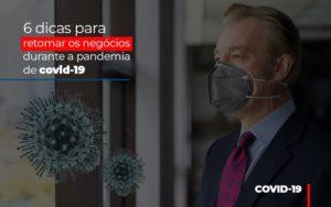 6 Dicas Para Retomar Os Negocios Durante A Pandemia De Covid 19 - Contabilidade KM