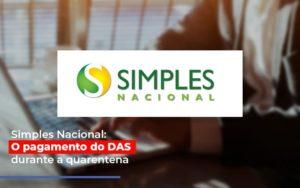 Simples Nacional O Pagamento Do Das Durante A Quarentena - Contabilidade KM
