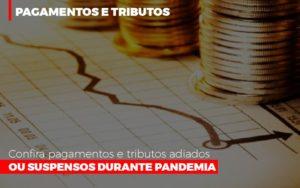 Confira Pagamentos E Tributos Adiados Ou Suspensos Durante Pandemia 2 - Contabilidade KM