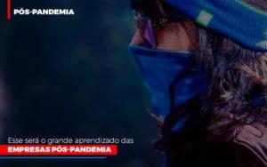 Esse Sera O Grande Aprendizado Das Empresas Pos Pandemia - Contabilidade KM