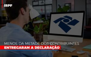 Irpf Menos Da Metade Dos Contribuintes Entregaram A Declaracao - Contabilidade KM