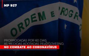 Mp 927 Prorrogadas Por 60 Dias As Medidas Adotadas Pelo Governo No Combate Ao Coronavirus - Contabilidade KM