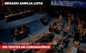 Senado Amplia Lista De Profissionais Que Terao Prioridade Em Testes De Coronavirus - Contabilidade KM