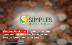 Simples Nacional Empresas Podem Obter Emprestimo Facilitado De Ate 30 Do Faturamento De 2019 - Contabilidade KM