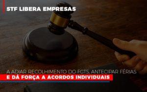 Stf Libera Empresas A Adiar Recolhimento Do Fgts Antecipar Ferias E Da Forca A Acordos Individuais - Contabilidade KM