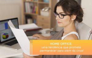 Home Office Uma Tendencia Que Promete Permanecer Para Alem Da Crise - Contabilidade KM