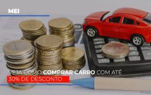 Mei Veja Como Comprar Carro Com Ate 30 De Desconto - Contabilidade KM