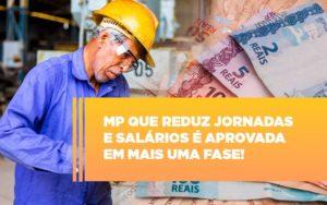 Mp Que Reduz Jornadas E Salarios E Aprovada Em Mais Uma Fase - Contabilidade KM