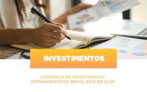 Confianca De Investimentos Estrangeiros No Brasil Esta Em Alta - Contabilidade KM