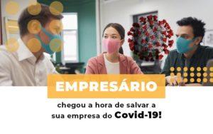 Empresario Chegou A Hora De Salvar A Sua Empresa Do Covid 19 - Contabilidade KM