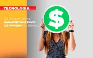 Whatsapp Libera Pagamentos Envio Dinheiro Brasil - Contabilidade KM