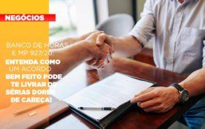 Banco De Horas E Mp 927 20 Entenda Como Um Acordo Bem Feito Pode Te Livrar De Serias Dores De Cabeca - Contabilidade KM