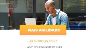 Mais Agilidade As Empresa Com O Novo Comprovante De Cnpj - Contabilidade KM