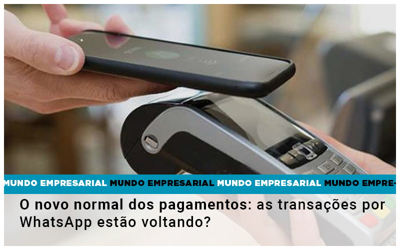 O Novo Normal Dos Pagamentos As Transacoes Por Whatsapp Estao Voltando - Contabilidade KM