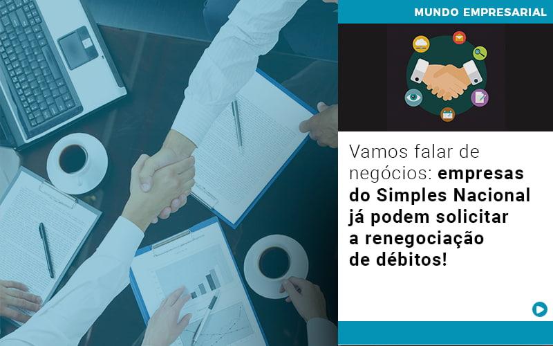 Vamos Falar De Negocios Empresas Do Simples Nacional Ja Podem Solicitar A Renegociacao De Debitos - Contabilidade KM