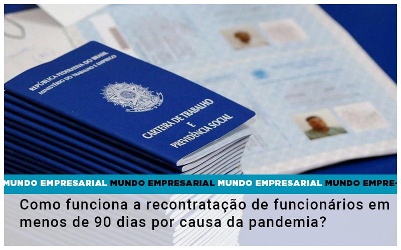 Como Funciona A Recontratacao De Funcionarios Em Menos De 90 Dias Por Causa Da Pandemia - Contabilidade KM