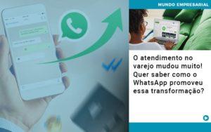 O Atendimento No Varejo Mudou Muito Quer Saber Como O Whatsapp Promoveu Essa Transformacao - Contabilidade KM