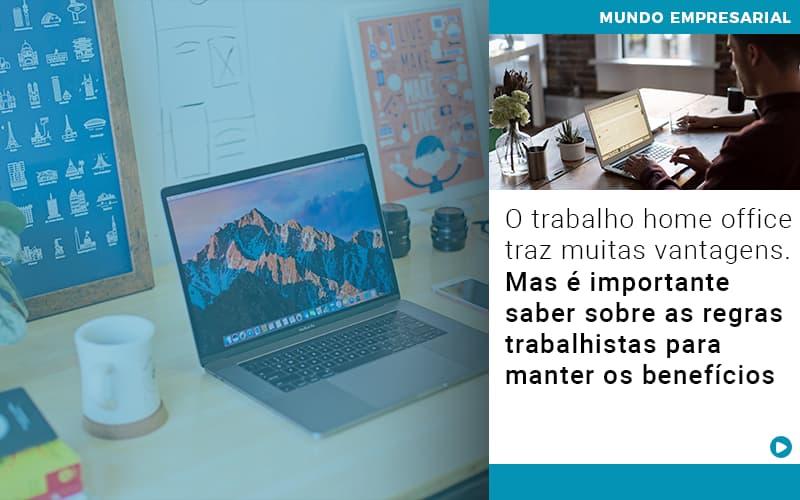 O Trabalho Home Office Traz Muitas Vantagens Mas E Importante Saber Sobre As Regras Trabalhistas Para Manter Os Beneficios - Contabilidade KM