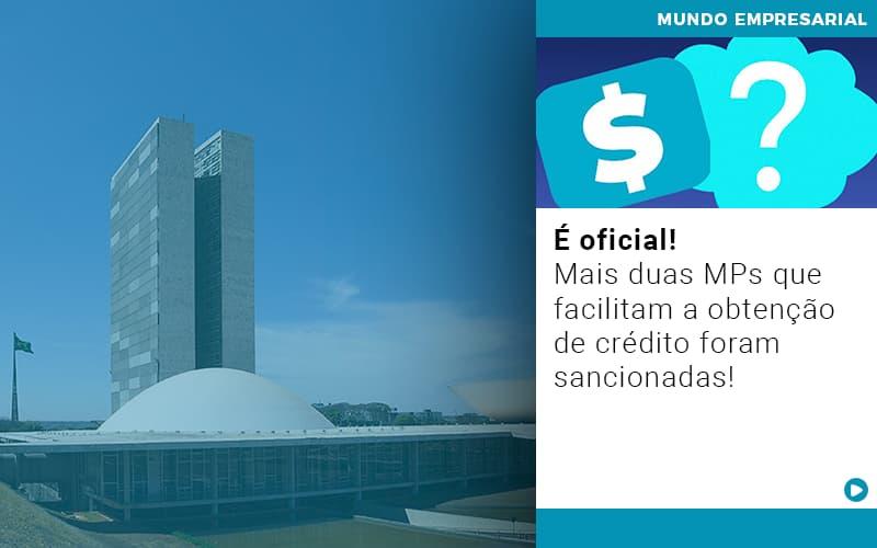 E Oficial Mais Duas Mps Que Facilitam A Obtencao De Credito Foram Sancionadas - Contabilidade KM