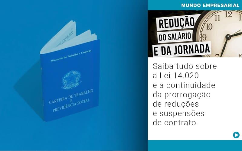 Saiba Tudo Sobre A Lei 14 020 E A Continuidade Da Prorrogacao De Reducoes E Suspensoes De Contrato - Contabilidade KM