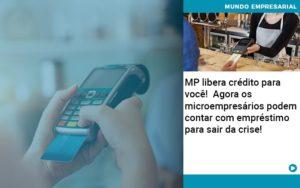 Mp Libera Credito Para Voce Agora Os Microempresarios Podem Contar Com Emprestimo Para Sair Da Crise - Contabilidade KM