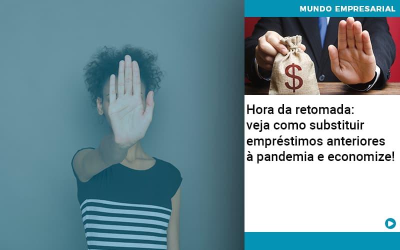 Hora Da Retomada Veja Como Substituir Emprestimos Anteriores A Pandemia E Economize - Contabilidade KM