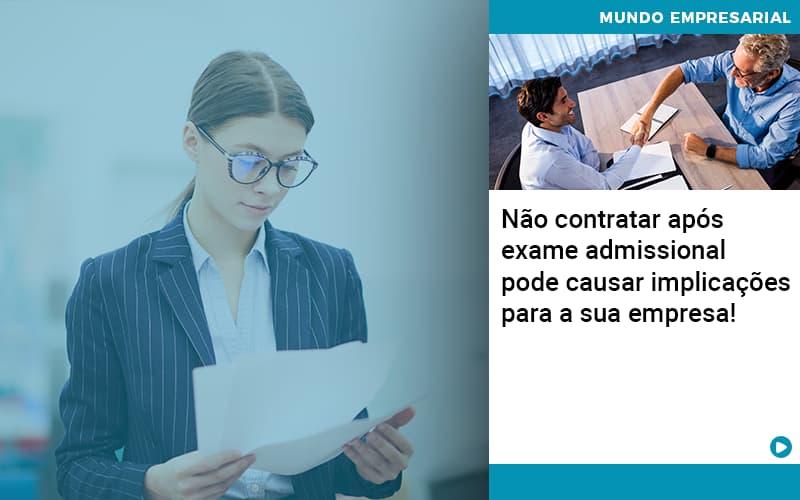 Nao Contratar Apos Exame Admissional Pode Causar Implicacoes Para Sua Empresa - Contabilidade KM