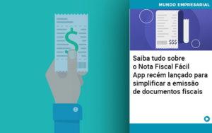 Saiba Tudo Sobre Nota Fiscal Facil App Recem Lancado Para Simplificar A Emissao De Documentos Fiscais - Contabilidade KM