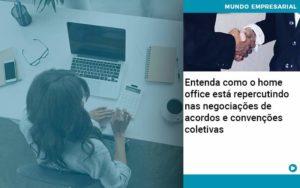 Entenda Como O Home Office Está Repercutindo Nas Negociações De Acordos E Convenções Coletivas Abrir Empresa Simples - Contabilidade KM