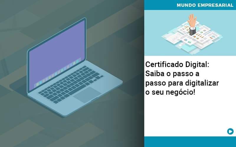 Certificado Digital: Saiba O Passo A Passo Para Digitalizar O Seu Negócio! - Contabilidade KM